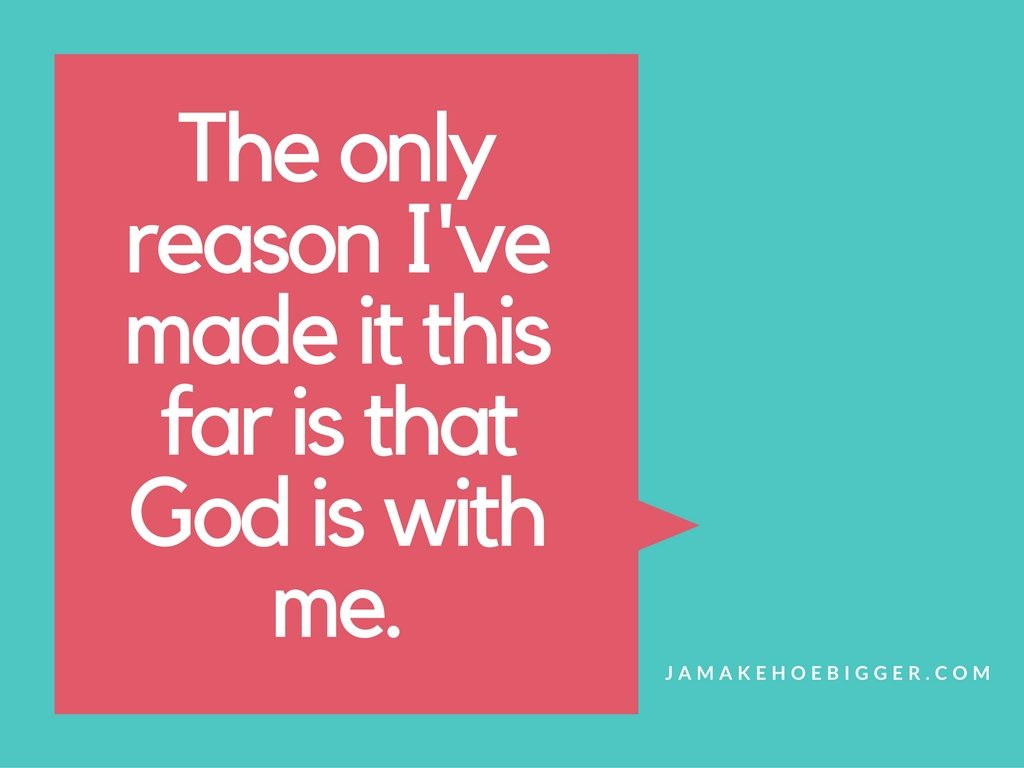 the-only-reason-ive-made-it-this-far-is-that-god-is-with-me