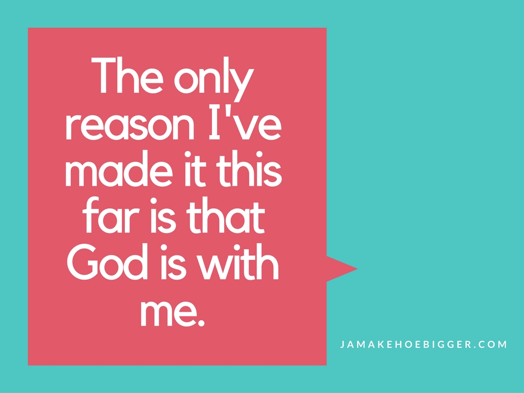 the-only-reason-ive-made-it-this-far-is-that-god-is-with-me ...