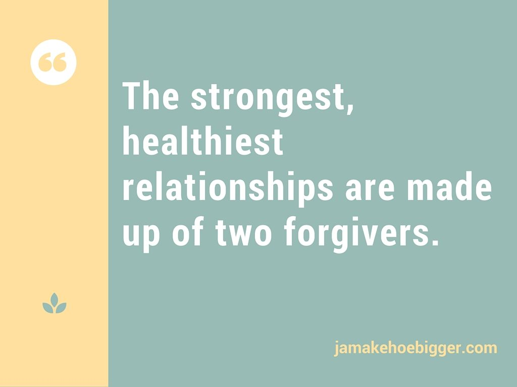 The strongest, healthiest relationships are made up of two forgivers.
